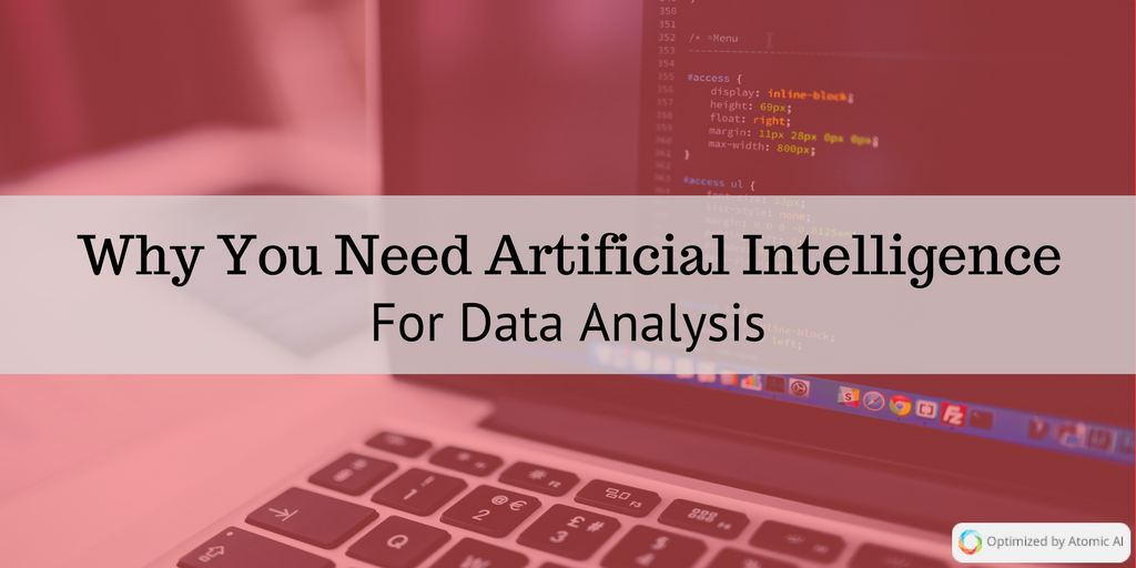 Why You Need Artificial Intelligence For Data Analysis