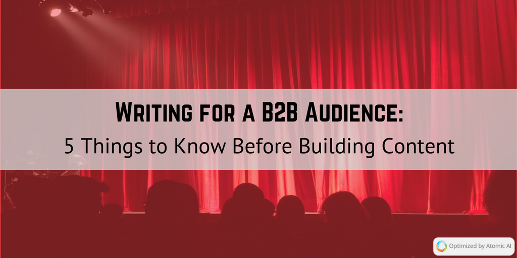 Writing for a B2B Audience_ 5 Things to Know Before Building Content